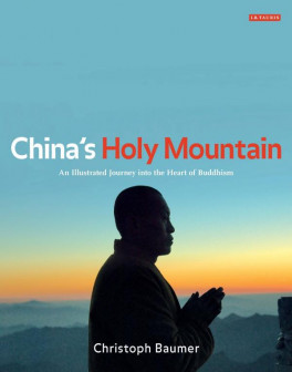 CHINA'S HOLY MOUNTAIN: AN ILLUSTRATED JOURNEY INTO THE HEART OF BUDDHISM