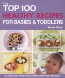 TOP 100 HEALTHY RECIPES FOR BABIES & TODDLERS