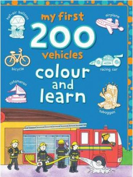 MY FIRST 200 COLOUR AND LEARN: VEHICLES