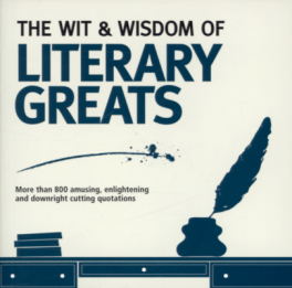 WIT & WISDOM OF LITERARY GREATS, THE