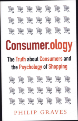 CONSUMER.OLOGY (UPDATED AN REVISED SECOND EDITION-NOW AVAILABLE IN PAPERBACK): THE TRUTH ABOUT CONSUMER AND THE PSYCHOLOGY OF SHOPPING