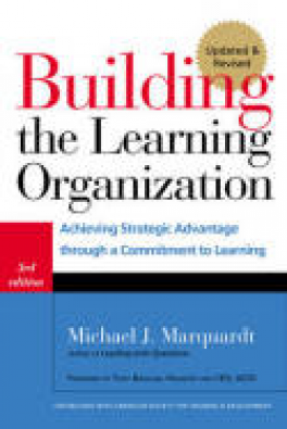 BUILDING THE LEARNING ORGANIZATION, 3RD EDITION: ACHIEVING STRATEGIC ADVANTAGE THROUGH A COMMITMENT TO LEARNING