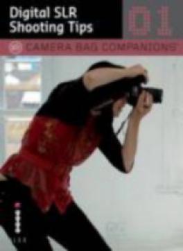 CAMERA BAG COMPANIONS: DIGITAL SLR SHOOTING TIPS