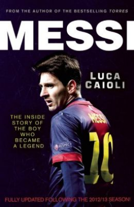 MESSI: THE INSIDE STORY OF THE BOY WHO BECAME A LEGEND