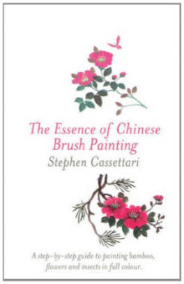 ESSENCE OF CHINESE BRUSH PAINTING, THE: A STEP-BY-STEP GUIDE TO PAINTING BAMBOO, FLOWERS AND INSECTS IN FULL COLOUR