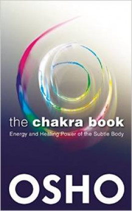 CHAKRA BOOK, THE: ENERGY AND HEALING POWER OF THE SUBTLE BODY