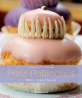 PARIS PATISSERIES: HISTORY SHOP RECIPES