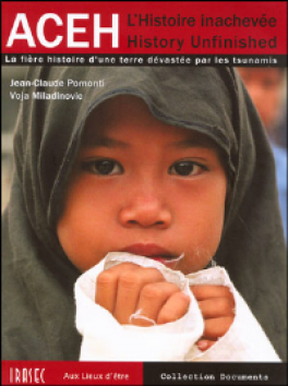 ACEH: HISTORY UNFINISHED: THE PROUD HISTORY OF A LAND DEVASTATED BY THE TSUNAMIS