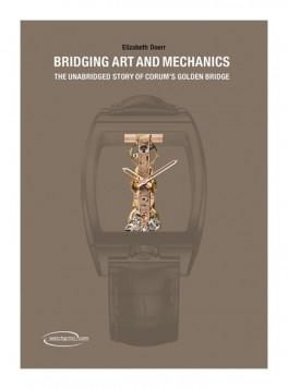 BRIDGING ART AND MECHANICS THE UNABRIDGED STORY OF CORUM\'S GOLDEN BRIDGE