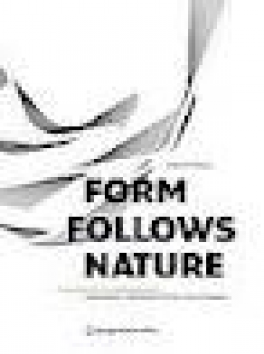 FORM FOLLOWS NATURE: A HISTORY OF NATURE AS MODEL FOR DESIGN IN ENGINEERING AND ART