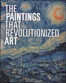 PAINTINGS THAT REVOLUTIONIZED ART, THE