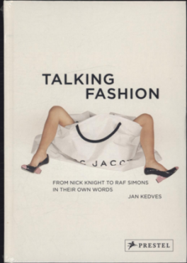 TALKING FASHION: FROM RAF SIMONS TO NICK KNIGHT IN THEIR OWN WORDS