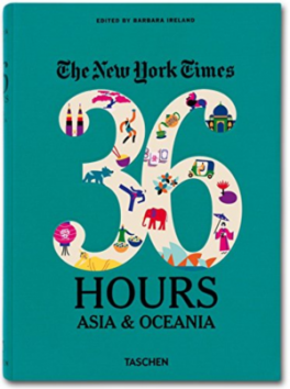 NEW YORK TIMES, THE: 36 HOURS ASIA & OCEANIA