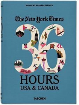 NEW YORK TIMES 36 HOURS, THE: 150 WEEKENDS IN THE  USA & CANADA (2ND ED.)