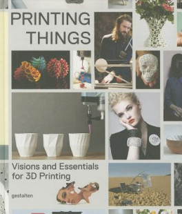 PRINTING THINGS: VISIONS AND ESSENTIALS FOR 3D PRINTING