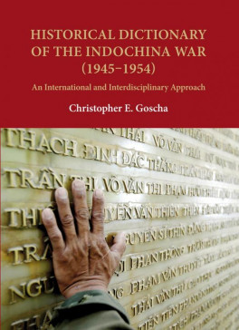 HISTORICAL DICTIONARY OF THE INDOCHINA WAR (1945-1954): AN INTERNATIONAL AND INTERDISCIPLINARY APPROACH