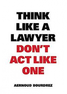 THINK LIKE A LAWYER BUT DON'T ACT LIKE ONE