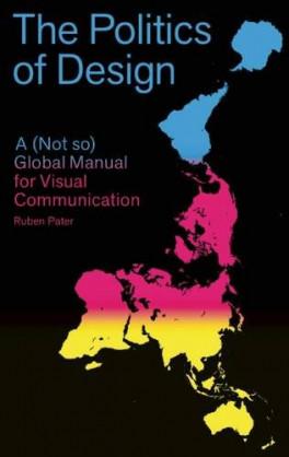 POLITICS OF PRINT, THE: A GLOBAL DESIGN MANUAL