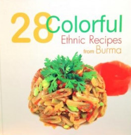 28 COLORFUL ETHNIC RECIPES FROM BURMA
