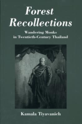 FOREST RECOLLECTIONS: WANDERING MONKS IN TWENTIETH-CENTURY THAILAND (พระป่า)