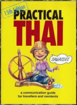 PRACTICAL THAI (15TH ED.): A COMMUNICATION GUIDE FOR TRAVELLERS AND RESIDENTS