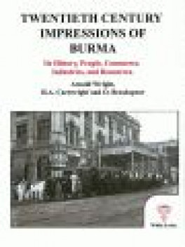 TWENTIETH CENTURY IMPRESSIONS OF BURMA: ITS HISTORY, PEOPLE, COMMERCE, INDUSTRIES, AND RESOURCES