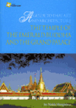 GUIDE TO THAI ART AND ARCHITECTURE, A: THE TEMPLE OF THE EMERALD BUDDHA AND THE GRAND PALACE