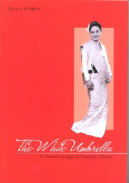 WHITE UMBRELLA, THE: A WOMANS STRUGGLE FOR FREEDOM IN BURMA