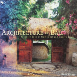 ARCHITECTURE OF BALI: A SOURCE BOOK TO TRADITIONAL AND MODERN