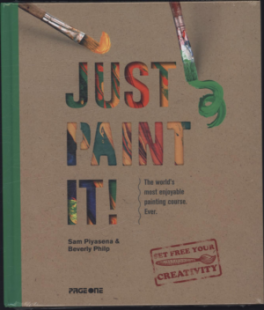 JUST PAINT IT: THE WORLD'S MOST ENJOYABLE PAINTING COURSE EVER