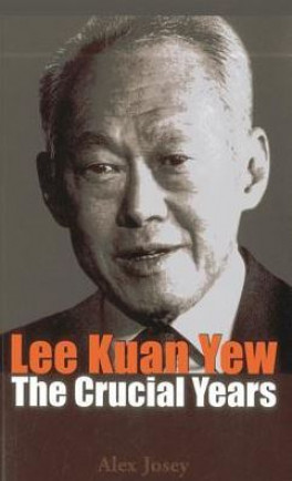 LEE KUAN YEW: THE CRUCIAL YEARS (1959-1970)