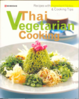 THAI VEGETARIAN COOKING: RECIPES WITH INGREDIENT NOTES & COOKING TIPS ***
