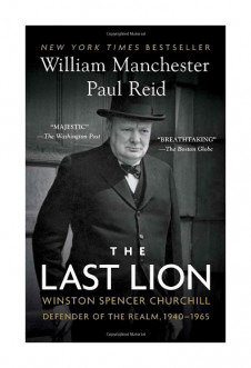 LAST LION, THE, VOLUME III: WINSTON SPENCER CHURCHILL: DEFENDER OF THE REALM, 1940 - 1965