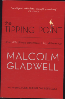 TIPPING POINT, THE: HOW LITTLE THINGS CAN MAKE A BIG DIFFERENCE