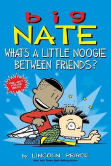 BIG NATE: WHAT'S A LITTLE NOOGIE BETWEEN FRIENDS? (COMIC STRIP 13)