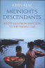 MIDNIGHT DESCENDANTS: SOUTH ASIA FROM PARTITION TO THE PRESENT DAY