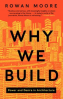 WHY WE BUILD: POWER AND DESIRE IN ARCHITECTURE