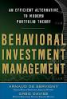 BEHAVIORAL INVESTMENT MANAGEMENT: AN EFFICIENT ALTERNATIVE TO MODERN PORTFOLIO THEORY