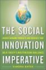 SOCIAL INNOVATION IMPERATIVE, THE: CREATE WINNING PRODUCTS AND SERVICES THAT SOLVE SOCIETY'S MOST PRESSING CHALLENGES
