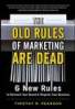 OLD RULES OF MARKETING ARE DEAD, THE: 6 NEW RULES TO REINVENT YOUR BRAND AND REIGNITE YOUR BUSINESS