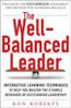 WELL-BALANCED LEADER, THE: INTERACTIVE LEARNING TECHNIQUES TO HELP YOU MASTER THE 9 SIMPLE BEHAVIORS OF OUTSTANDING LEADERSHIP