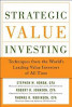 STRATEGIC VALUE INVESTING: TECHNIQUES FROM THE WORLD'S LEADING VALUE INVESTORS OF ALL TIME