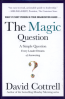 MAGIC QUESTION, THE: A SIMPLE QUESTION EVERY LEADER DREAMS OF ANSWERING