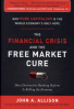 FINANCIAL CRISIS AND THE FREE MARKET CURE, THE: WHY PURE CAPITALISM IS THE WORLD ECONOMY' S ONLY HOPE