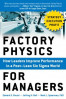 FACTORY PHYSICS TO MANAGERS: HOW LEADERS IMPROVE PERFORMANCE IN A POST-LEAN SIX SIGMA WORLD
