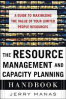 RESOURCE MANAGEMENT AND CAPACITY PLANNING HANDBOOK, THE: A GUIDE TO MAXIMIZING THE VALUE OF YOUR LIMITED PEOPLE RESOURCES
