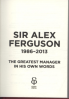 ALEX FERGUSON QUOTE BOOK: THE GREATEST MANAGER IN HIS OWN WORDS