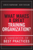 WHAT MAKES A GREAT TRAINING ORGANIZATION?: A HANDBOOK OF BEST PRACTICES, L/E