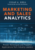 MARKETING AND SALES ANALYTICS: PROVEN TECHNIQUES AND POWERFUL APPLICATIONS FROM INDUSTRY LEADERS I/E