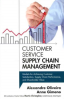 CUSTOMER SERVICE SUPPLY CHAIN MANAGEMENT: MODELS FOR ACHIEVING CUSTOMER SATISFACTION, SUPPLY CHAIN PERFORMANCE, AND SHAREHOLDER VALUE, I/E